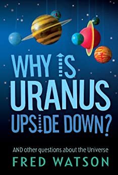 Why Is Uranus Upside Down?: And other questions about the Universe by [Fred Watson]