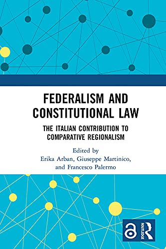Federalism and Constitutional Law: The Italian Contribution to Comparative Regionalism (English Edition)