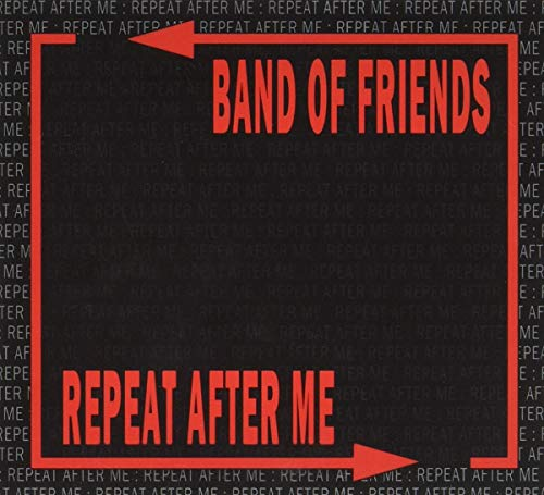 Band Of Friends - Repeat After Me