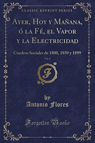 Ayer, Hoy y Mañana, ó la Fé, el Vapor y la Electricidad,...
