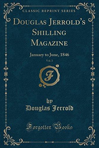 Douglas Jerrold's Shilling Magazine, Vol. 3: January to June, 1846 (Classic Reprint)