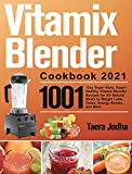 Vitamix Blender Cookbook 2021: 1001-Day Super-Easy, Super-Healthy Vitamix Blender Recipes for All-Natural Meals to Weight Loss, Detox, Energy Boosts, and More