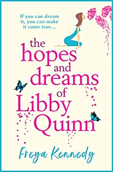 The Hopes and Dreams of Libby Quinn: The perfect uplifting romantic comedy for 2020 by [Freya Kennedy]
