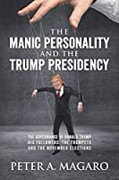 The Manic Personality and the Trump Presidency: The Governance of Donald Trump His Followers: The Trumpets and the November Elections