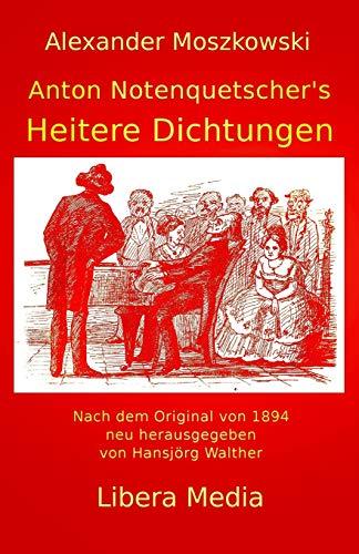 Anton Notenquetscher's Heitere Dichtungen: Kommentierte Ausgabe (Libera Media, Band 18)