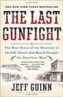 The Last Gunfight: The Real Story of the Shootout at the O.K. Corral-And How It Changed the American West by Jeff Guinn(2012-05-15)