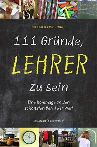 111 Gründe, Lehrer zu sein: Eine Hommage an den schönsten Beruf der Welt (German Edition)