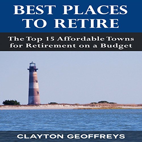 Best Places to Retire: The Top 15 Affordable Towns for Retirement on a Budget audiobook cover art