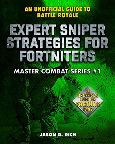 Expert Sniper Strategies for Fortniters: An Unofficial Guide to Battle Royale (Master Combat) (English Edition)