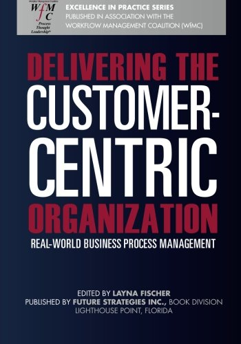 Delivering the Customer-Centric Organization: Real-World Business Process Management