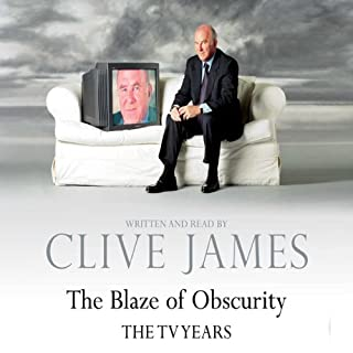 The Blaze of Obscurity                   By:                                                                                                                                 Clive James                               Narrated by:                                                                                                                                 Clive James                      Length: 3 hrs and 1 min     56 ratings     Overall 4.5