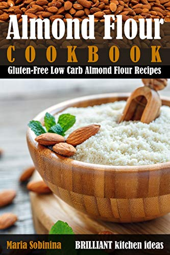 Almond Flour Cookbook: Gluten-Free Low Carb Almond Flour Recipes