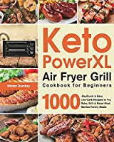 Keto PowerXL Air Fryer Grill Cookbook for Beginners: 1000-Day Quick & Easy Low-Carb Recipes to Fry, Bake, Grill & Roast Most Wanted Family Meals