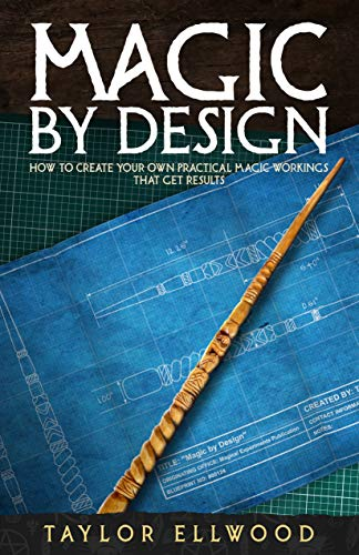 Magic by Design: How to create your own practical magic workings that get results (How Magic Works Book 5) (English Edition)