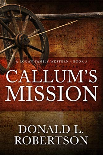 Callum's Mission: A Logan Family Western - Book 3 (Logan Family Western Series) by [Donald L. Robertson]