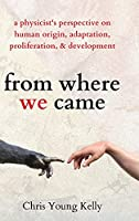 from where we came: a physicist's perspective on human origin, adaptation, proliferation, and development