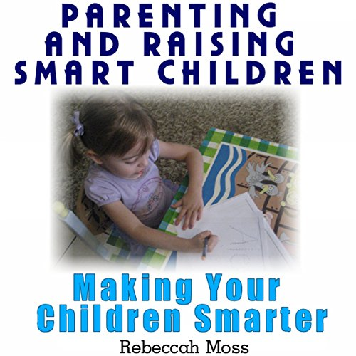 Parenting and Raising Smart Children: Parenting Guide To Making Your Children Smarter audiobook cover art