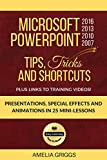 Microsoft PowerPoint 2016 2013 2010 2007 Tips Tricks and Shortcuts: Presentations, Special Effects and Animations in 25 Mini-Lessons