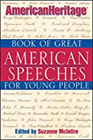 American Heritage Book of Great American Speeches for Young People