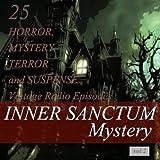 Inner Sanctum Mystery, Vol. 2: 25 Horror, Mystery, Terror and Suspense Vintage Radio Episodes