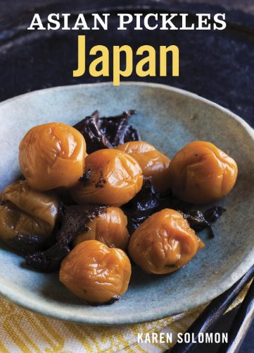 Asian Pickles: Japan: Recipes for Japanese Sweet, Sour, Salty, Cured, and Fermented Tsukemono [A Cookbook] (English Edition)
