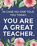 In case no one told you today, you are a great teacher.: Teacher planner 2019-2020/Academic Lesson Planner Calendar Schedule Organizer and Journal ... Journal Notebook Planner 2019-2020 Series)
