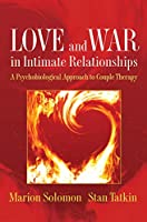 Love and War in Intimate Relationships: Connection, Disconnection, and Mutual Regulation in Couple Therapy (The Norton Series on Interpersonal Neurobiology)