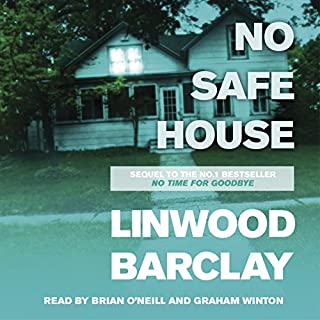 No Safe House                   By:                                                                                                                                 Linwood Barclay                               Narrated by:                                                                                                                                 Brian O'Neill,                                                                                        Graham Winton                      Length: 12 hrs and 37 mins     242 ratings     Overall 4.1