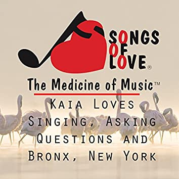 Kaia Loves Singing, Asking Questions and Bronx, New York
