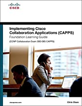 Implementing Cisco Collaboration Applications (CAPPS) Foundation Learning Guide (CCNP Collaboration Exam 300-085 CAPPS) (Foundation Learning Guides)
