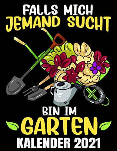 Falls Mich Jemand Sucht Bin Im Garten Kalender 2021: Gartenarbeit Hobby Gärtner Kalender Terminplaner Buch - Jahreskalender - Wochenkalender - Jahresplaner