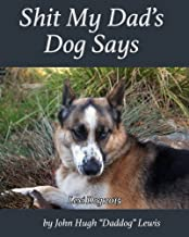 Shit My Dad's Dog Says: Lexi 2015: My Insights and Observations: As Interpreted By DadDog (Volume 1)