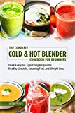 The Complete Cold & Hot Blender Cookbook for Beginners: Quick Everyday Appetizing Recipes for Healthy Lifestyle, Amazing Feel, and Weight Loss ninja blender Apr, 2021