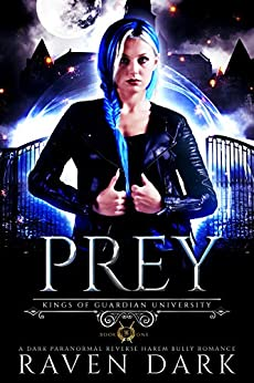 Prey: Kings of Guardian University (Book One) (Dark Paranormal Academy Reverse Harem Bully Romance) by [Raven Dark]
