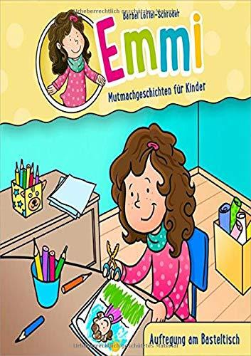 Emmi: Aufregung am Basteltisch: Mutmachgeschichten für Kinder