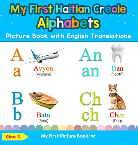 My First Haitian Creole Alphabets Picture Book with English Translations: Bilingual Early Learning & Easy Teaching Haitian Creole Books for Kids (1) … & Learn Basic Haitian Creole Words for Child)