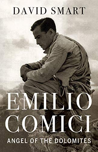 Emilio Comici: Angel of the Dolomites: Passion, Pitons, Politics and the First Big Walls (English Edition)