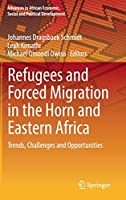 Refugees and Forced Migration in the Horn and Eastern Africa: Trends, Challenges and Opportunities (Advances in African Economic, Social and Political Development)