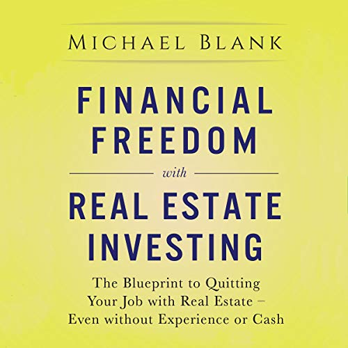 Real Estate Investing Books! - Financial Freedom with Real Estate Investing: The Blueprint to Quitting Your Job with Real Estate - Even without Experience or Cash