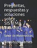 Preguntas, respuestas y soluciones sobre SISTEMA BINARIO: Sabor de Matematicas