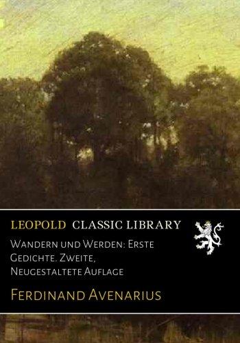 Wandern und Werden: Erste Gedichte. Zweite, Neugestaltete Auflage