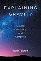 Explaining Gravity - Simple, Consistent, and Complete