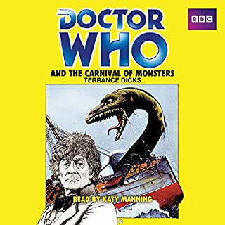 Doctor Who and the Carnival of Monsters     A 3rd Doctor Novelisation              By:                                                                                                                                 Terrance Dicks                               Narrated by:                                                                                                                                 Katy Manning                      Length: 3 hrs and 33 mins     12 ratings     Overall 4.7
