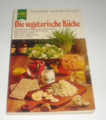 Gut gekocht - auch ohne Fleisch ! Die vegetarische Küche 350 Rezepte für gesunde Mahlzeiten - aus Gemüse Obst Milch Eiern Reis und Kartoffeln