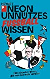 Unnützes Wissen Fußball: 1374 skurrile Fakten, die man nie mehr vergisst