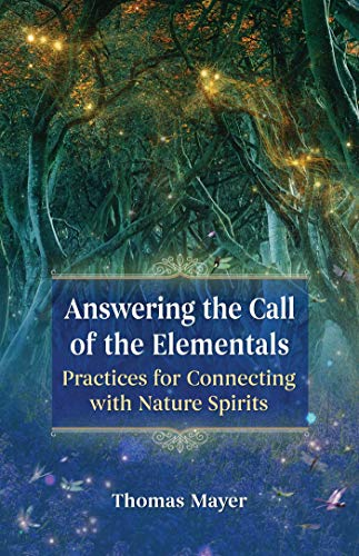 Answering the Call of the Elementals: Practices for Connecting with Nature Spirits