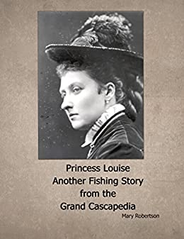 Princess Louise  Another Fishing Story from The Grand Cascapedia River by [Mary Robertson]