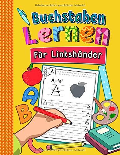 Buchstaben Lernen für Linkshänder: Alphabet inkl. Groß- und Kleinbuchstaben schreiben lernen für Linkshändige Kinder ab 4 Jahren | Perfektes Übungsheft für Kindergarten, Vorschule und 1. Klasse
