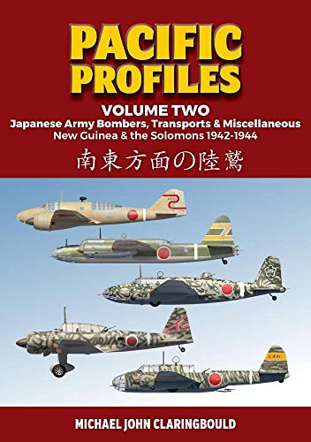 Pacific Profiles Volume Two: Japanese Army Bombers, Transports & Miscellaneous, New Guinea & the Solomons 1942-1944