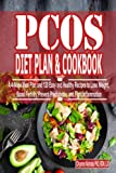 PCOS DIET COOKBOOK: A 4-Week Meal Plan and 120 Easy and Healthy Recipes to Lose Weight, Boost Fertility, Prevent Prediabetes, and Fight Inflammation